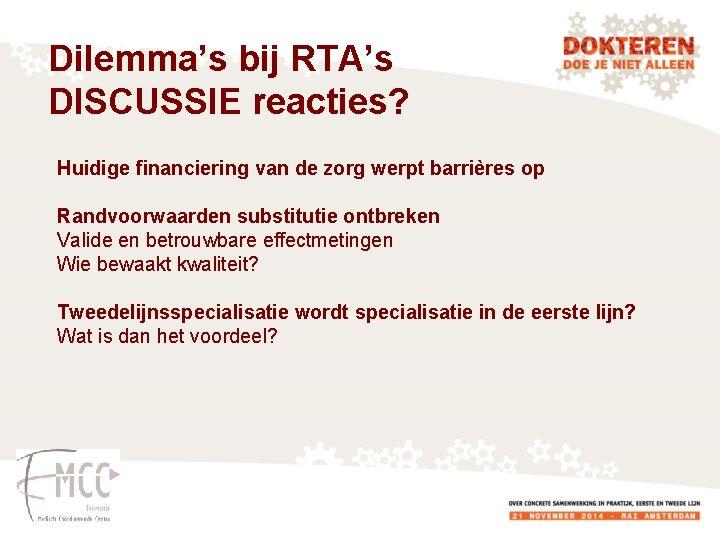 Dilemma's bij RTA's DISCUSSIE reacties? Huidige financiering van de zorg werpt barrières op Randvoorwaarden