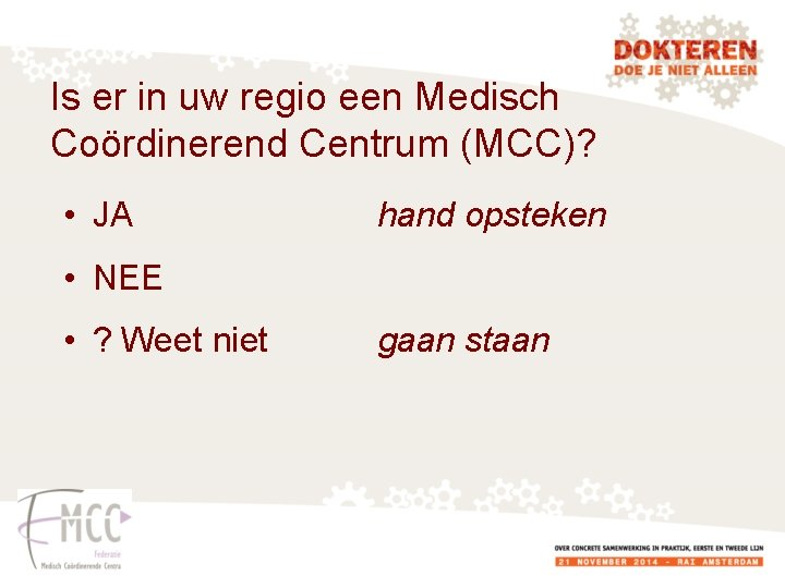 Is er in uw regio een Medisch Coördinerend Centrum (MCC)? • JA hand opsteken
