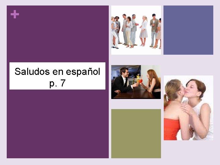+ Saludos en español p. 7