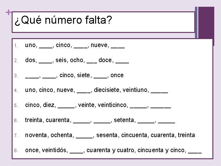 + ¿Qué número falta? 1. uno, ____, cinco, ____, nueve, ____ 2. dos, ____,