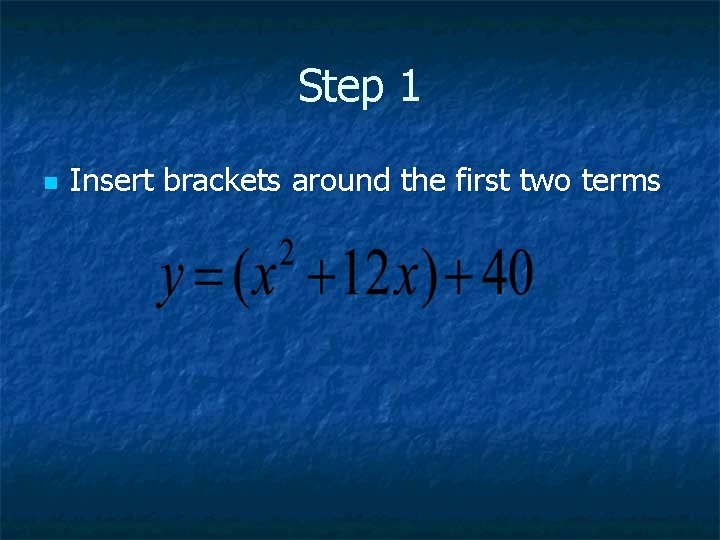 Step 1 n Insert brackets around the first two terms