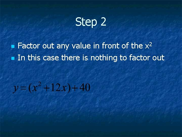 Step 2 n n Factor out any value in front of the x 2
