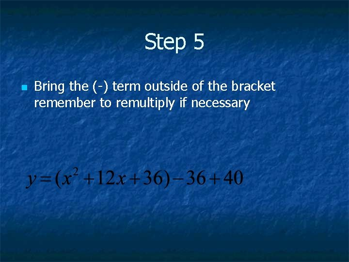 Step 5 n Bring the (-) term outside of the bracket remember to remultiply