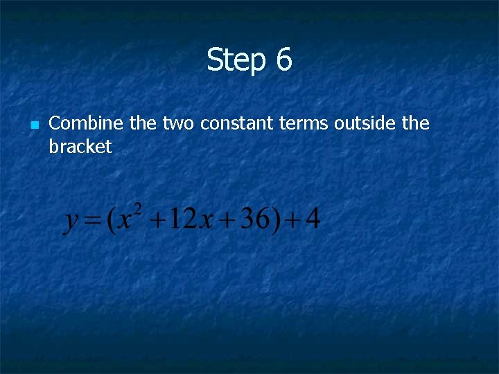 Step 6 n Combine the two constant terms outside the bracket