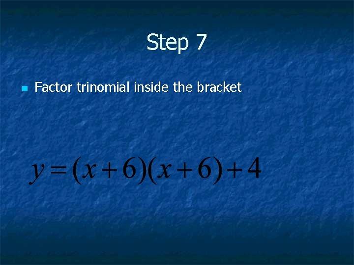 Step 7 n Factor trinomial inside the bracket