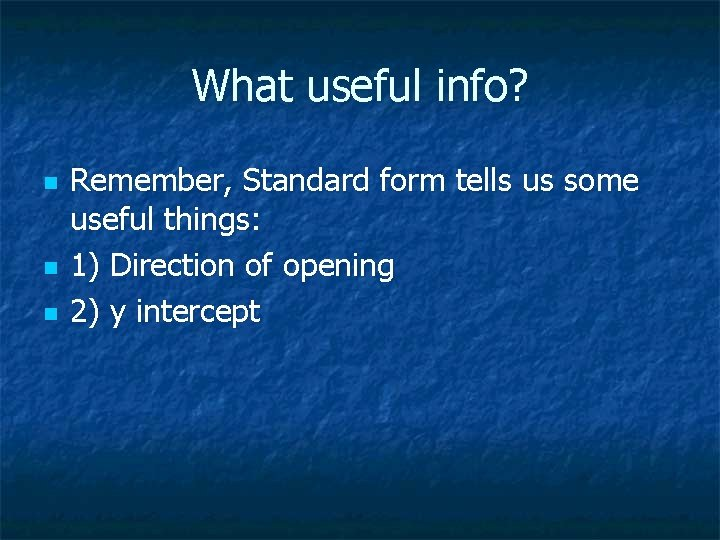 What useful info? n n n Remember, Standard form tells us some useful things: