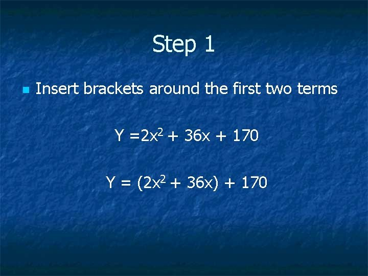 Step 1 n Insert brackets around the first two terms Y =2 x 2