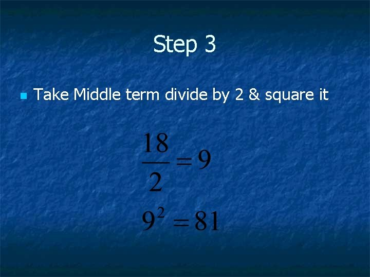 Step 3 n Take Middle term divide by 2 & square it