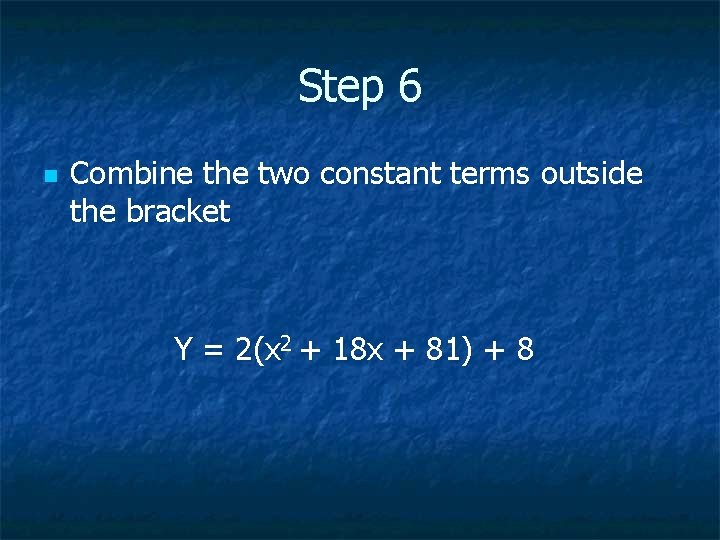 Step 6 n Combine the two constant terms outside the bracket Y = 2(x