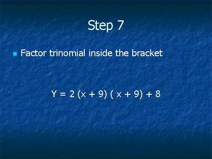 Step 7 n Factor trinomial inside the bracket Y = 2 (x + 9)