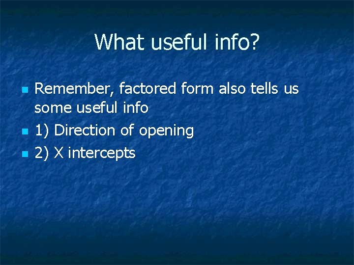 What useful info? n n n Remember, factored form also tells us some useful