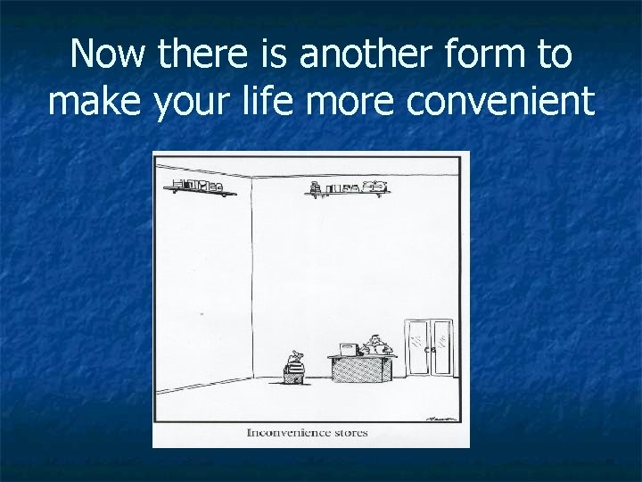 Now there is another form to make your life more convenient