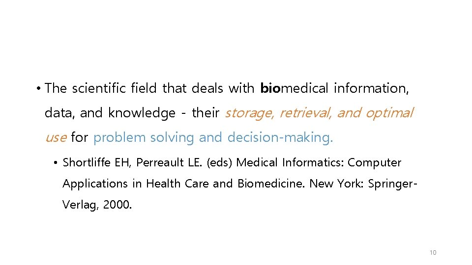 • The scientific field that deals with biomedical information, data, and knowledge -