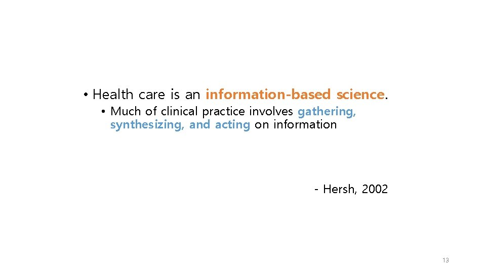 • Health care is an information-based science. • Much of clinical practice involves