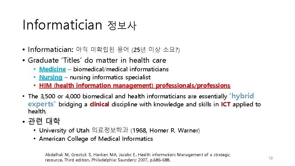 Informatician 정보사 • Informatician: 아직 미확립된 용어 (25년 이상 소요? ) • Graduate 'Titles'