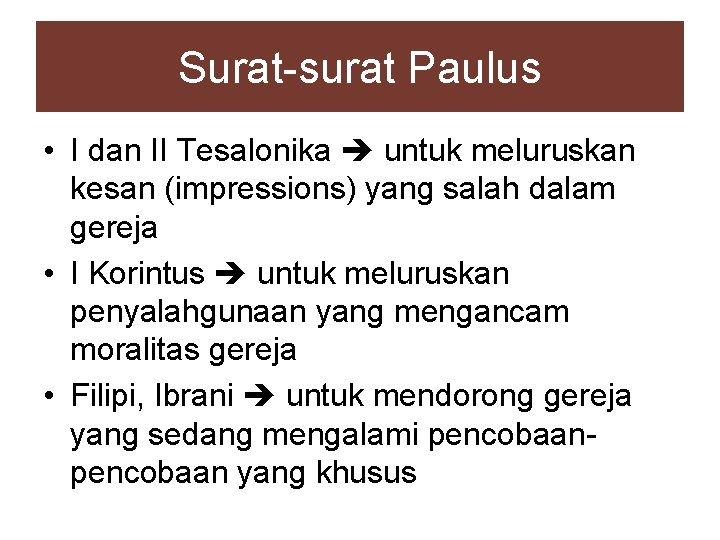 Surat-surat Paulus • I dan II Tesalonika untuk meluruskan kesan (impressions) yang salah dalam
