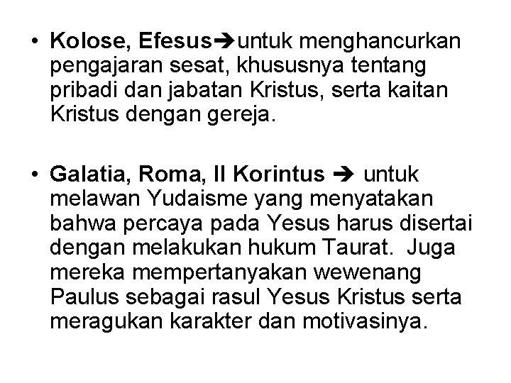 • Kolose, Efesus untuk menghancurkan pengajaran sesat, khususnya tentang pribadi dan jabatan Kristus,