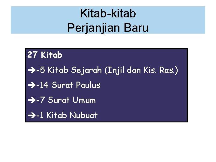 Kitab-kitab Perjanjian Baru 27 Kitab -5 Kitab Sejarah (Injil dan Kis. Ras. ) -14