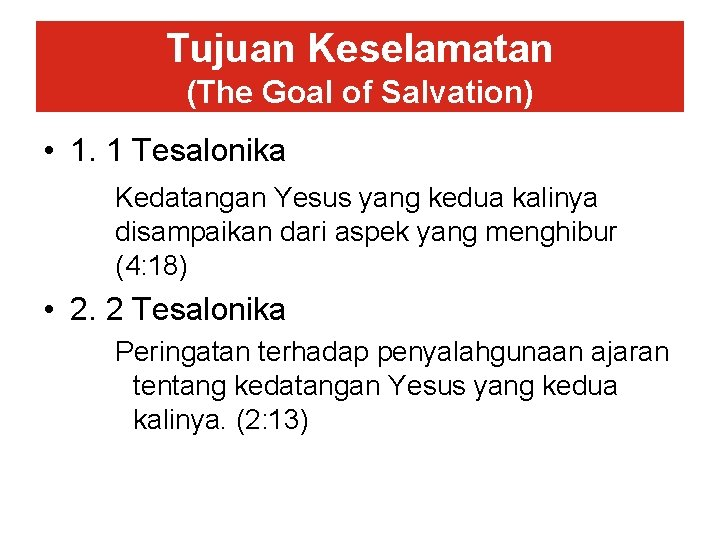 Tujuan Keselamatan (The Goal of Salvation) • 1. 1 Tesalonika Kedatangan Yesus yang kedua