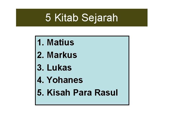 5 Kitab Sejarah 1. Matius 2. Markus 3. Lukas 4. Yohanes 5. Kisah Para