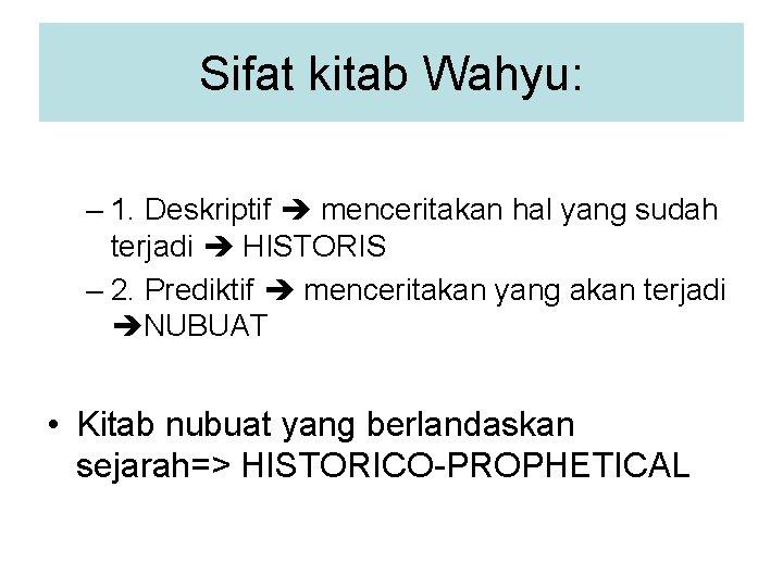 Sifat kitab Wahyu: – 1. Deskriptif menceritakan hal yang sudah terjadi HISTORIS – 2.