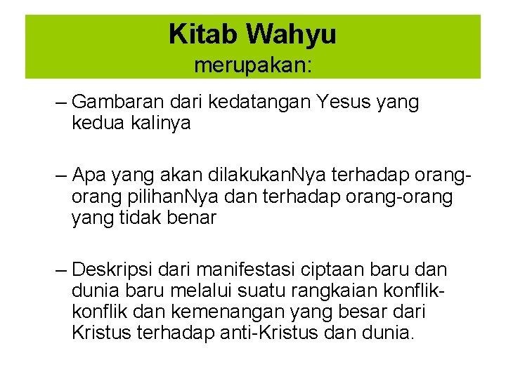 Kitab Wahyu merupakan: – Gambaran dari kedatangan Yesus yang kedua kalinya – Apa yang