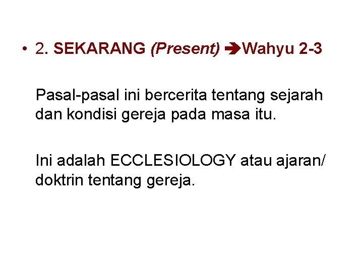 • 2. SEKARANG (Present) Wahyu 2 -3 Pasal-pasal ini bercerita tentang sejarah dan