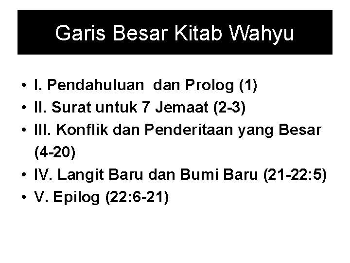 Garis Besar Kitab Wahyu • I. Pendahuluan dan Prolog (1) • II. Surat untuk