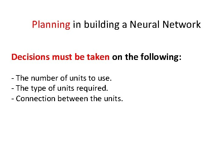 Planning in building a Neural Network Decisions must be taken on the following: -