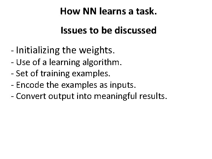 How NN learns a task. Issues to be discussed - Initializing the weights. -