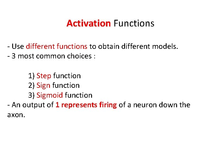 Activation Functions - Use different functions to obtain different models. - 3 most common