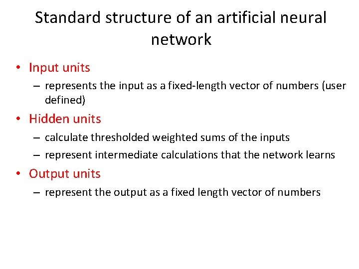 Standard structure of an artificial neural network • Input units – represents the input