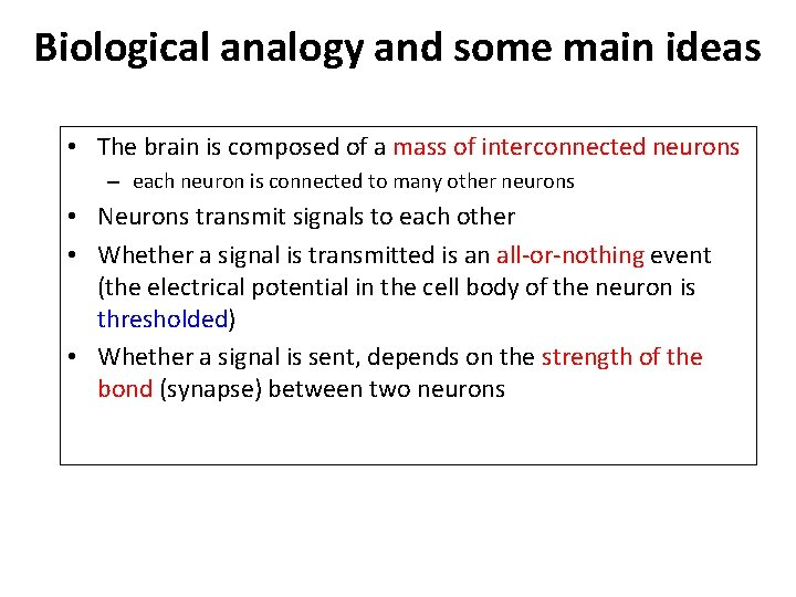 Biological analogy and some main ideas • The brain is composed of a mass
