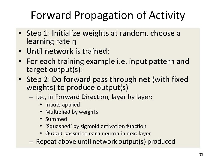 Forward Propagation of Activity • Step 1: Initialize weights at random, choose a learning