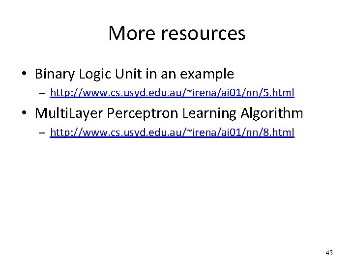 More resources • Binary Logic Unit in an example – http: //www. cs. usyd.