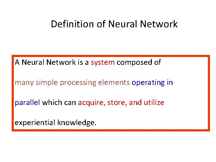 Definition of Neural Network A Neural Network is a system composed of many simple