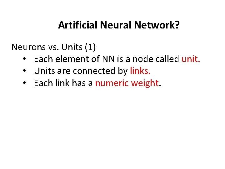 Artificial Neural Network? Neurons vs. Units (1) • Each element of NN is a
