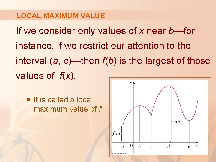 LOCAL MAXIMUM VALUE If we consider only values of x near b—for instance, if