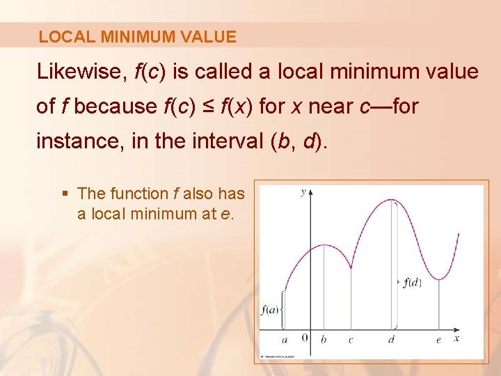 LOCAL MINIMUM VALUE Likewise, f(c) is called a local minimum value of f because