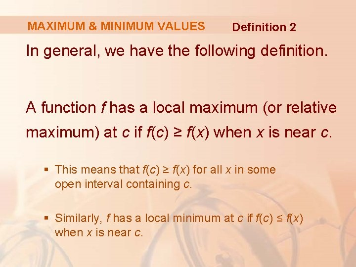MAXIMUM & MINIMUM VALUES Definition 2 In general, we have the following definition. A