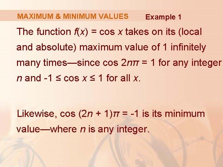 MAXIMUM & MINIMUM VALUES Example 1 The function f(x) = cos x takes on