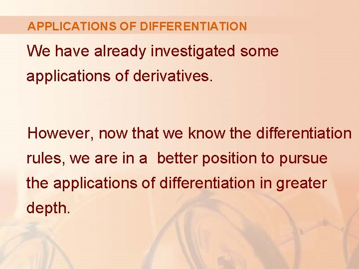 APPLICATIONS OF DIFFERENTIATION We have already investigated some applications of derivatives. However, now that
