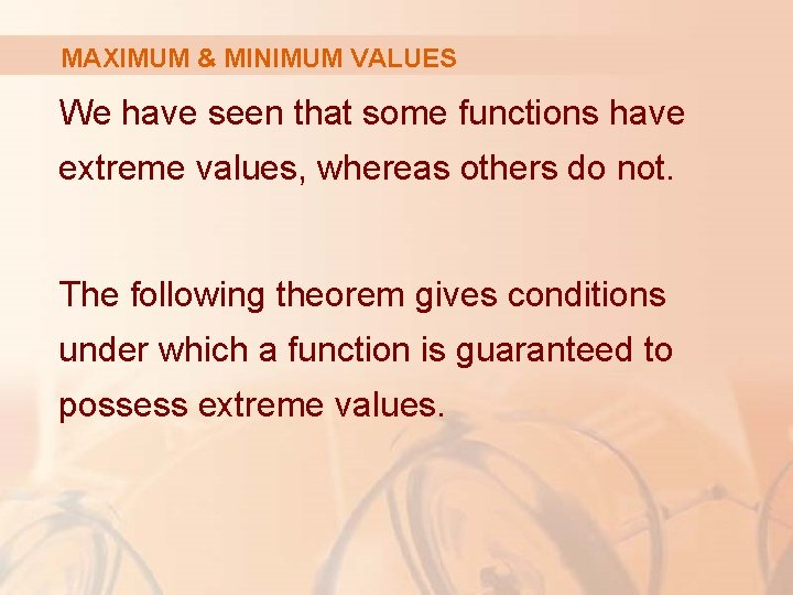 MAXIMUM & MINIMUM VALUES We have seen that some functions have extreme values, whereas