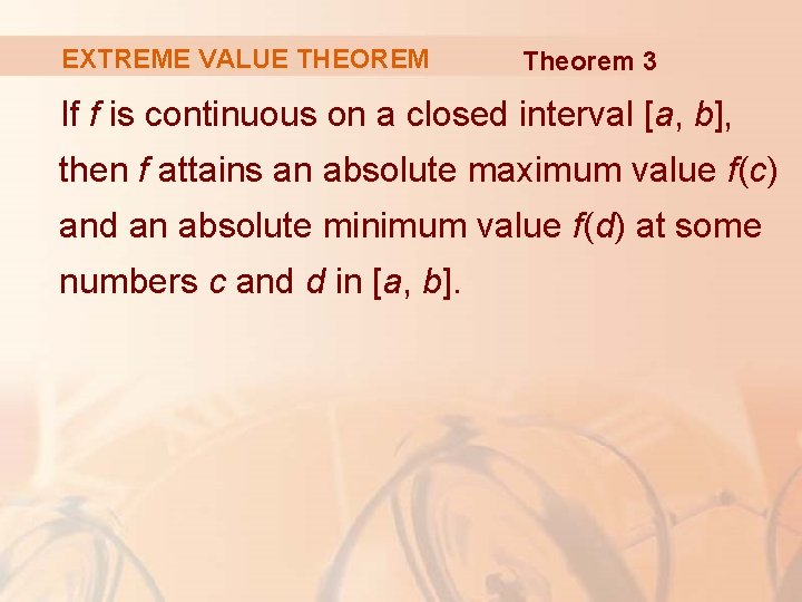 EXTREME VALUE THEOREM Theorem 3 If f is continuous on a closed interval [a,