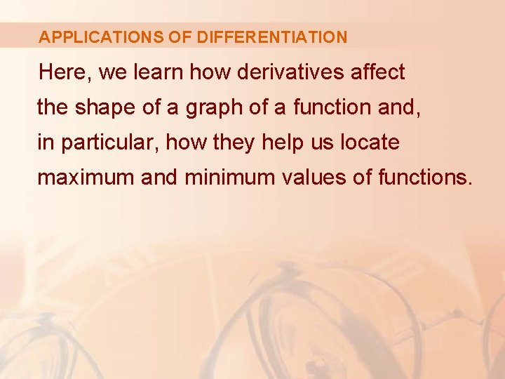 APPLICATIONS OF DIFFERENTIATION Here, we learn how derivatives affect the shape of a graph