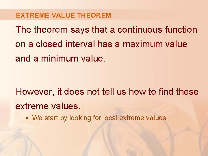 EXTREME VALUE THEOREM The theorem says that a continuous function on a closed interval