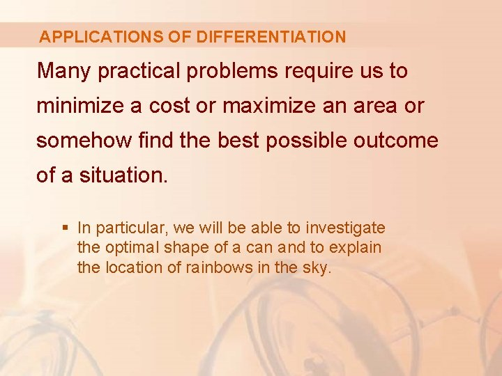 APPLICATIONS OF DIFFERENTIATION Many practical problems require us to minimize a cost or maximize