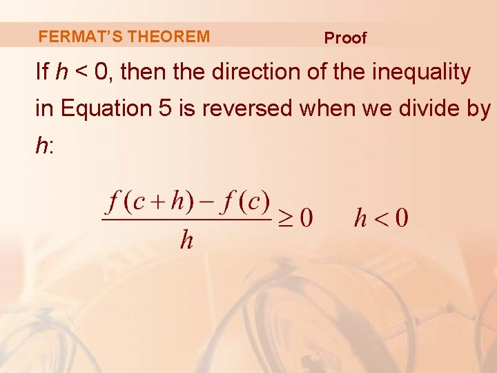 FERMAT'S THEOREM Proof If h < 0, then the direction of the inequality in