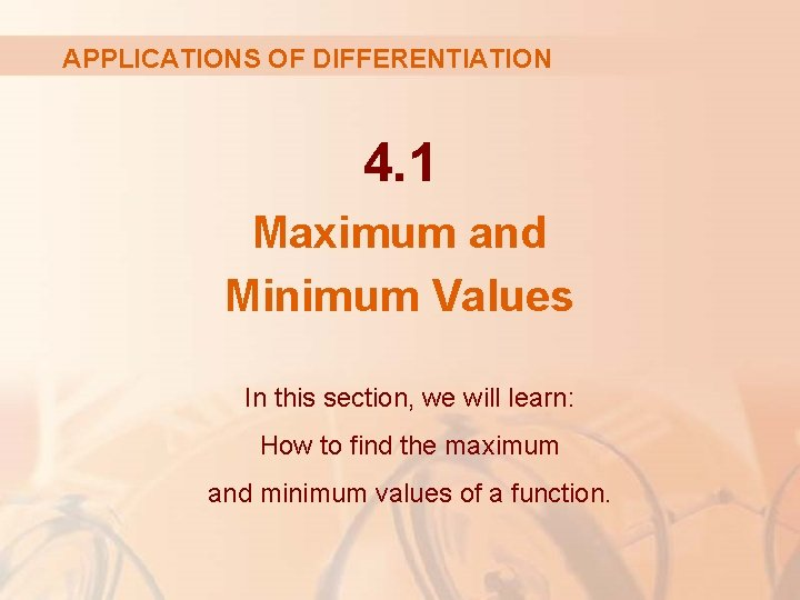 APPLICATIONS OF DIFFERENTIATION 4. 1 Maximum and Minimum Values In this section, we will