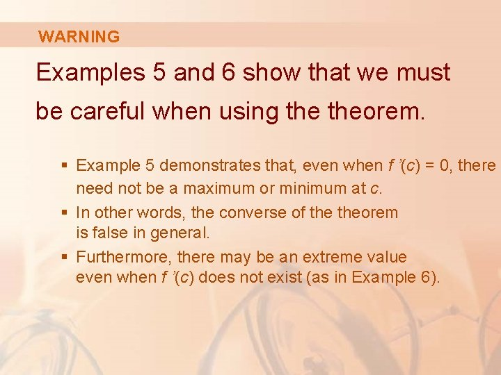 WARNING Examples 5 and 6 show that we must be careful when using theorem.